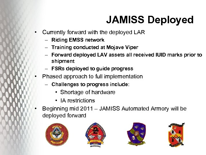 JAMISS Deployed • Currently forward with the deployed LAR – Riding EMSS network –