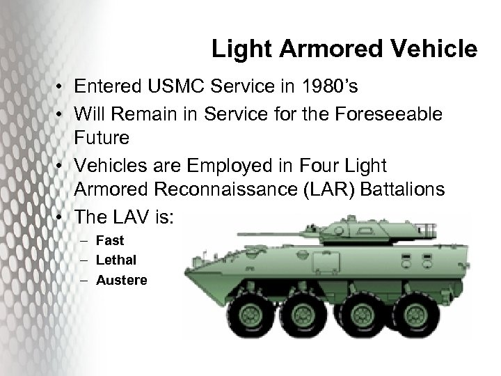 Light Armored Vehicle • Entered USMC Service in 1980's • Will Remain in Service