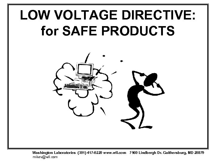 LOW VOLTAGE DIRECTIVE: for SAFE PRODUCTS Washington Laboratories (301) 417 -0220 www. wll. com