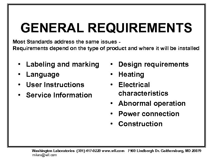 GENERAL REQUIREMENTS Most Standards address the same issues Requirements depend on the type of