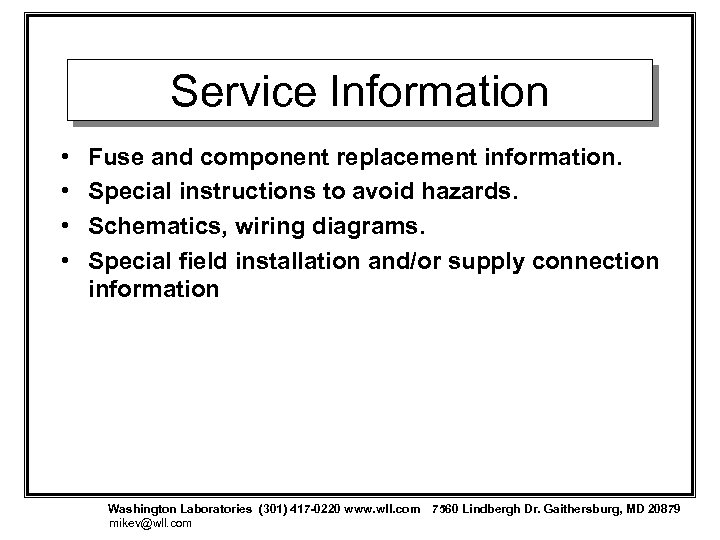 Service Information • • Fuse and component replacement information. Special instructions to avoid hazards.