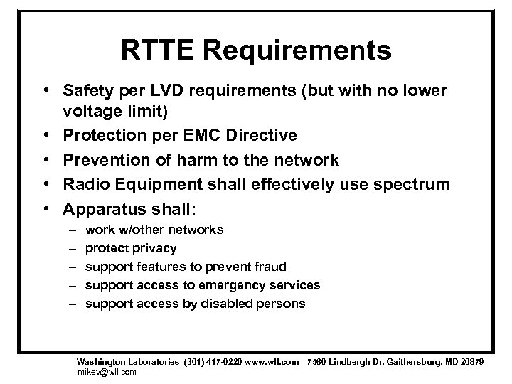 RTTE Requirements • Safety per LVD requirements (but with no lower voltage limit) •