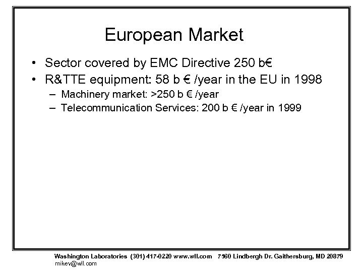 European Market • Sector covered by EMC Directive 250 b€ • R&TTE equipment: 58
