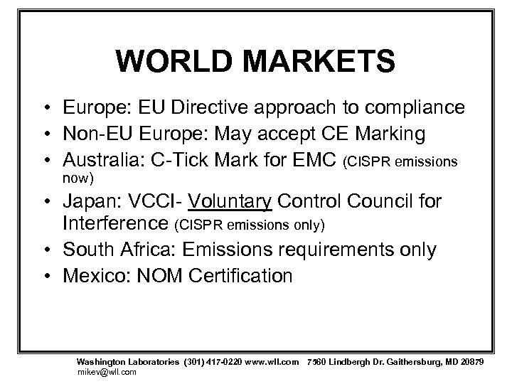WORLD MARKETS • Europe: EU Directive approach to compliance • Non-EU Europe: May accept