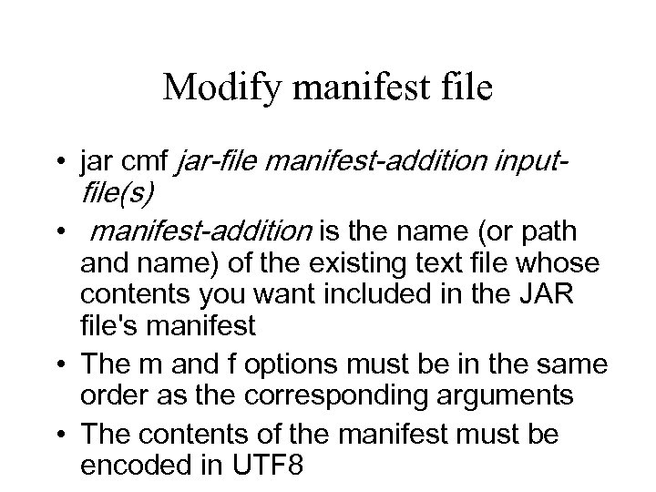 Modify manifest file • jar cmf jar-file manifest-addition inputfile(s) • manifest-addition is the name