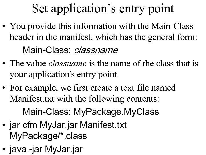 Set application's entry point • You provide this information with the Main-Class header in