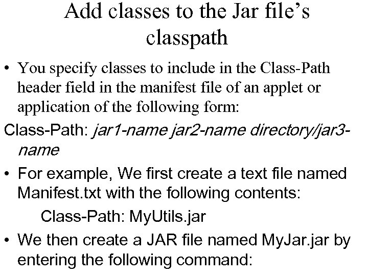 Add classes to the Jar file's classpath • You specify classes to include in
