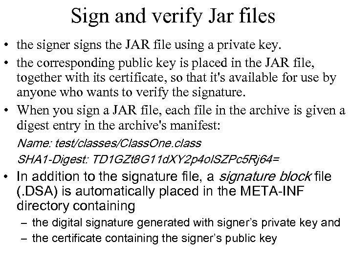 Sign and verify Jar files • the signer signs the JAR file using a