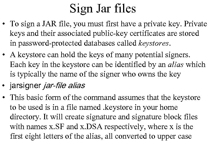 Sign Jar files • To sign a JAR file, you must first have a
