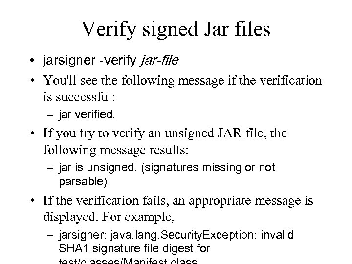 Verify signed Jar files • jarsigner -verify jar-file • You'll see the following message