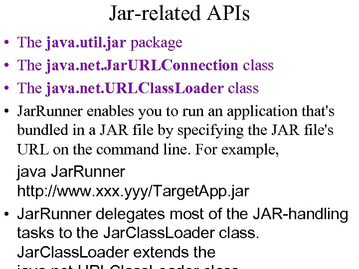 Jar-related APIs • • The java. util. jar package The java. net. Jar. URLConnection