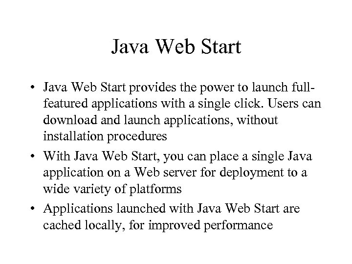 Java Web Start • Java Web Start provides the power to launch fullfeatured applications
