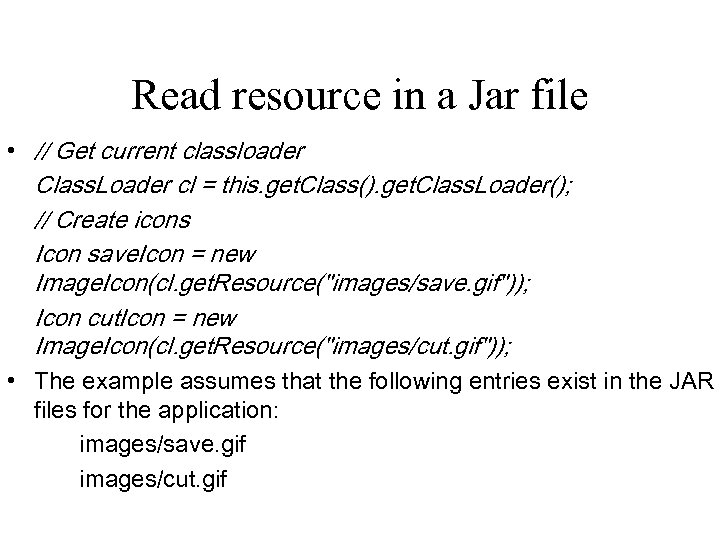 Read resource in a Jar file • // Get current classloader Class. Loader cl