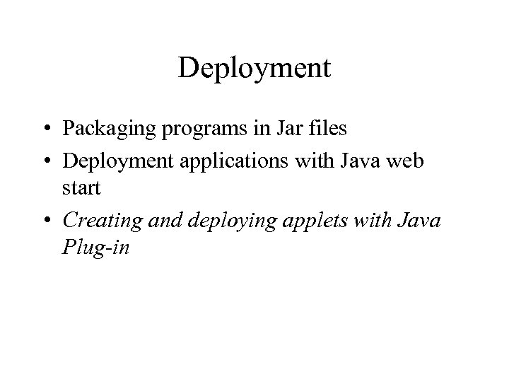 Deployment • Packaging programs in Jar files • Deployment applications with Java web start