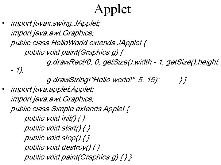 Applet • import javax. swing. JApplet; import java. awt. Graphics; public class Hello. World