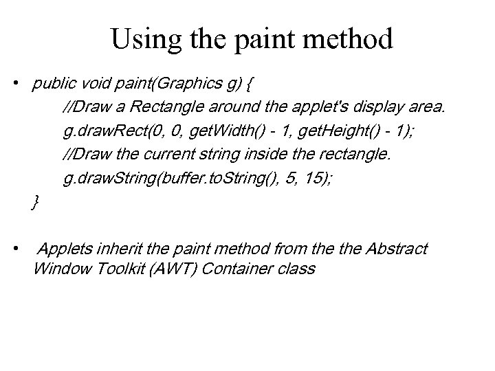 Using the paint method • public void paint(Graphics g) { //Draw a Rectangle around