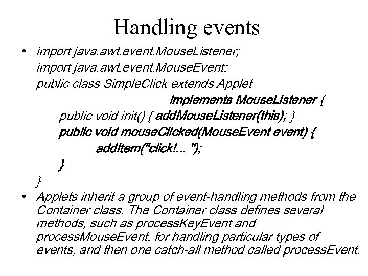 Handling events • import java. awt. event. Mouse. Listener; import java. awt. event. Mouse.