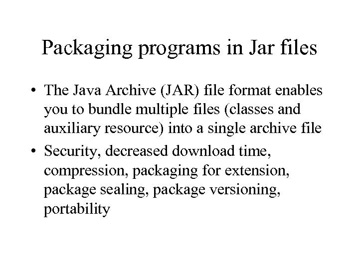 Packaging programs in Jar files • The Java Archive (JAR) file format enables you