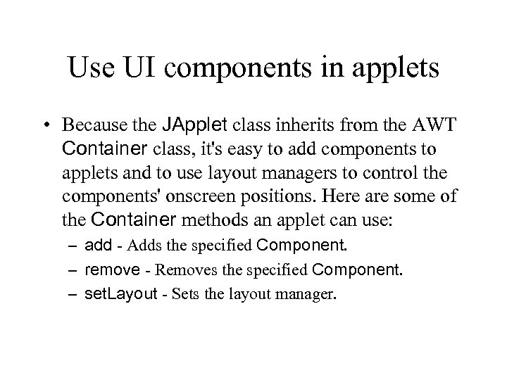 Use UI components in applets • Because the JApplet class inherits from the AWT