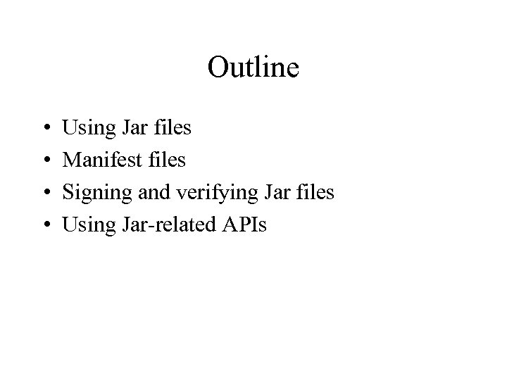 Outline • • Using Jar files Manifest files Signing and verifying Jar files Using