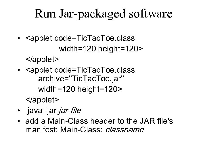 Run Jar-packaged software • <applet code=Tic. Tac. Toe. class width=120 height=120> </applet> • <applet