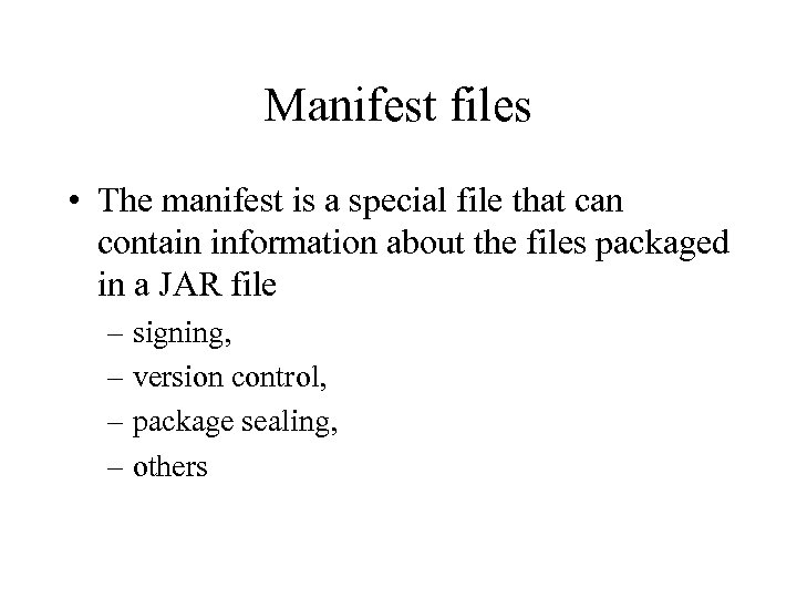 Manifest files • The manifest is a special file that can contain information about