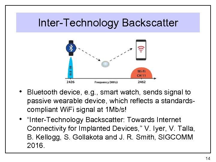 Inter-Technology Backscatter • Bluetooth device, e. g. , smart watch, sends signal to •