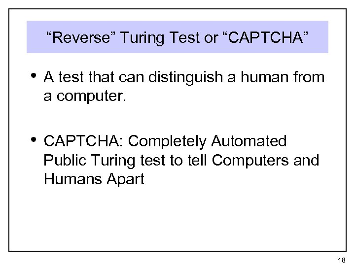 """""""Reverse"""" Turing Test or """"CAPTCHA"""" • A test that can distinguish a human from"""