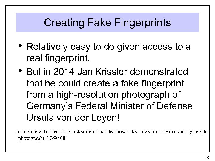 Creating Fake Fingerprints • Relatively easy to do given access to a • real
