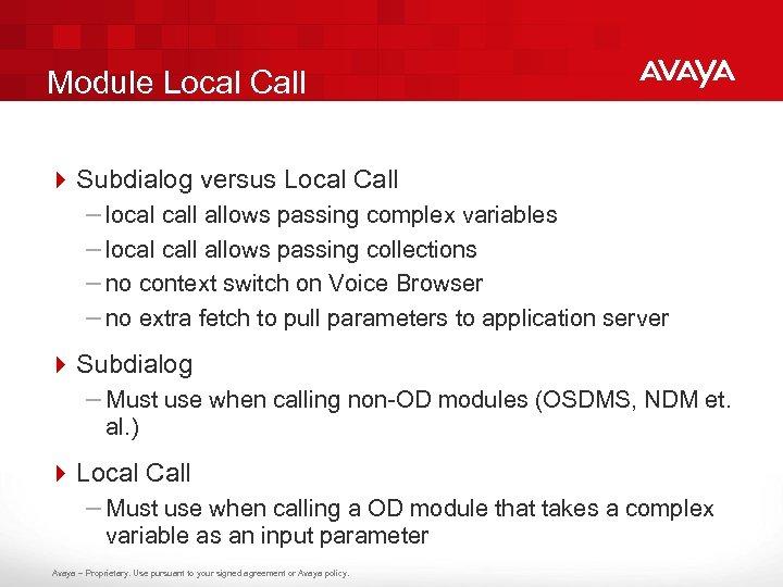 Module Local Call 4 Subdialog versus Local Call – local call allows passing complex