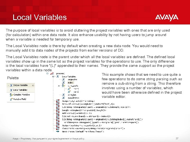 Local Variables The purpose of local variables is to avoid cluttering the project variables