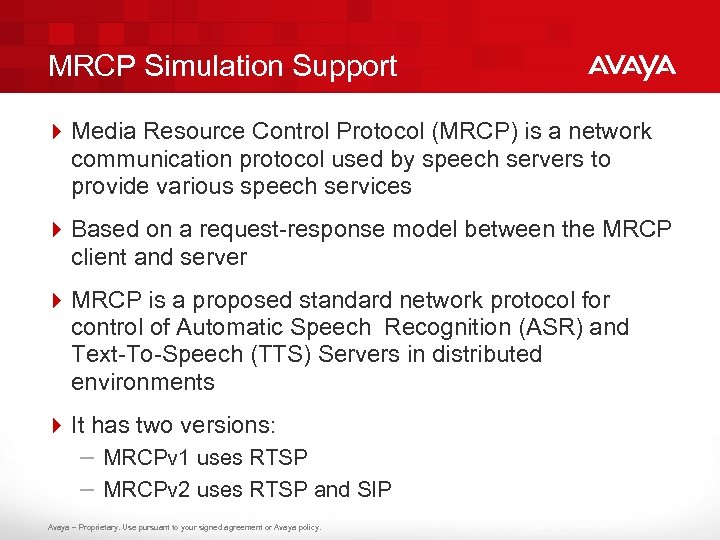 MRCP Simulation Support 4 Media Resource Control Protocol (MRCP) is a network communication protocol