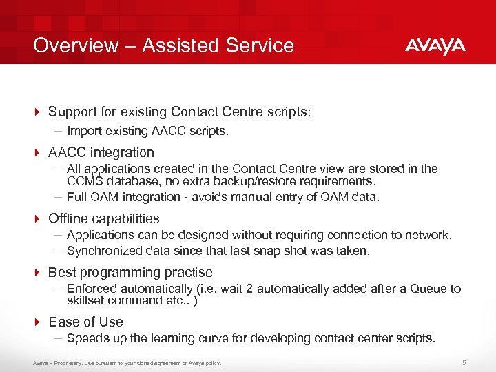 Overview – Assisted Service 4 Support for existing Contact Centre scripts: – Import existing