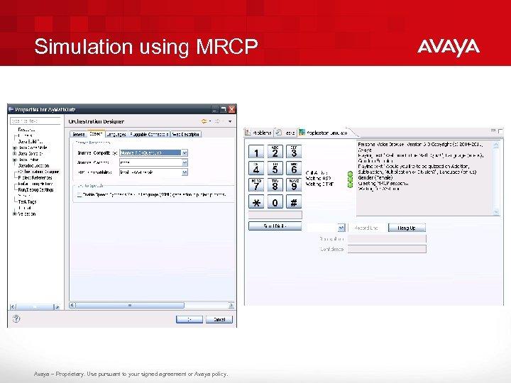 Simulation using MRCP Avaya – Proprietary. Use pursuant to your signed agreement or Avaya