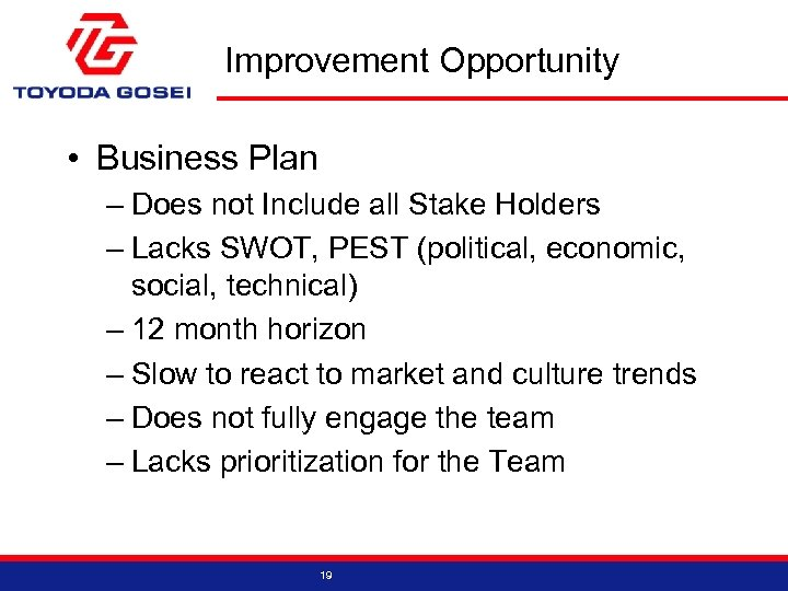 Improvement Opportunity • Business Plan – Does not Include all Stake Holders – Lacks
