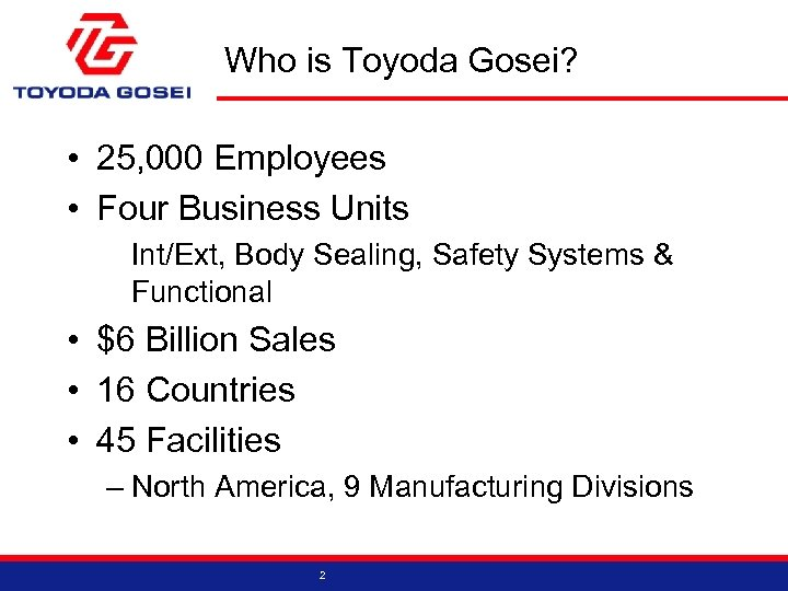 Who is Toyoda Gosei? • 25, 000 Employees • Four Business Units Int/Ext, Body
