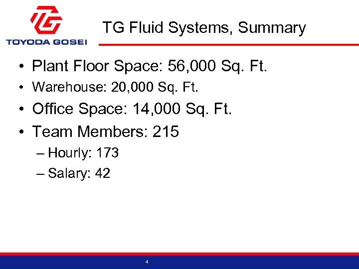 TG Fluid Systems, Summary • Plant Floor Space: 56, 000 Sq. Ft. • Warehouse: