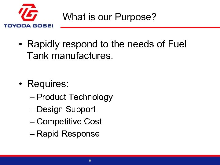 What is our Purpose? • Rapidly respond to the needs of Fuel Tank manufactures.