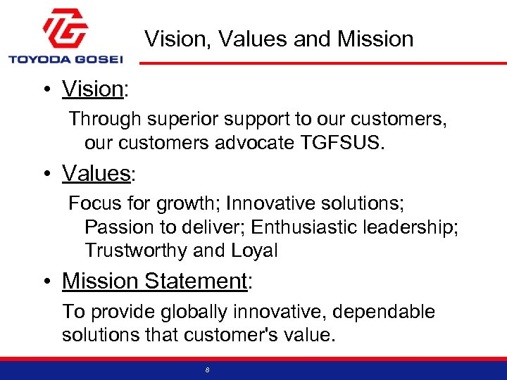 Vision, Values and Mission • Vision: Through superior support to our customers, our customers