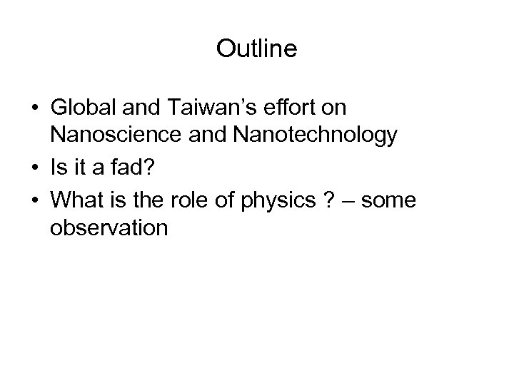 Outline • Global and Taiwan's effort on Nanoscience and Nanotechnology • Is it a