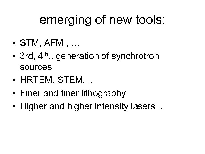 emerging of new tools: • STM, AFM , … • 3 rd, 4 th.