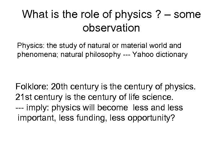 What is the role of physics ? – some observation Physics: the study of