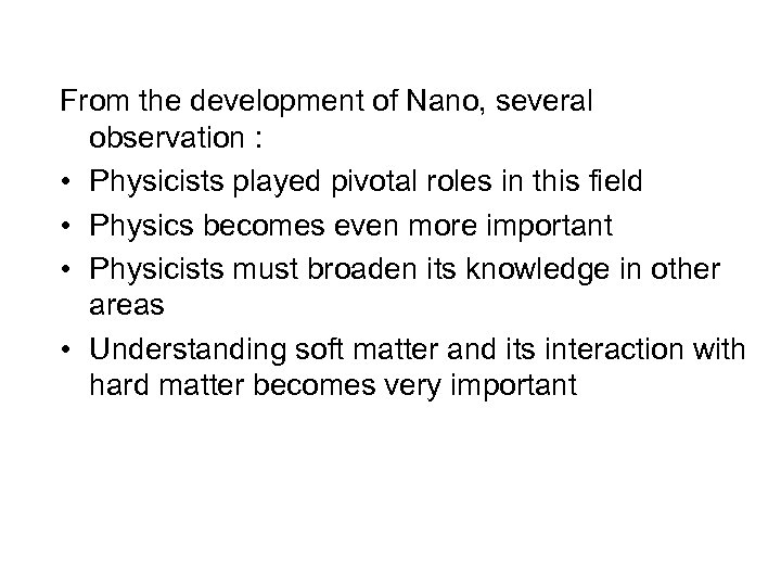 From the development of Nano, several observation : • Physicists played pivotal roles in