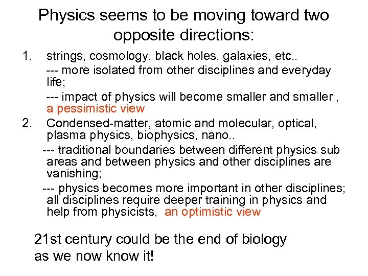 Physics seems to be moving toward two opposite directions: 1. strings, cosmology, black holes,