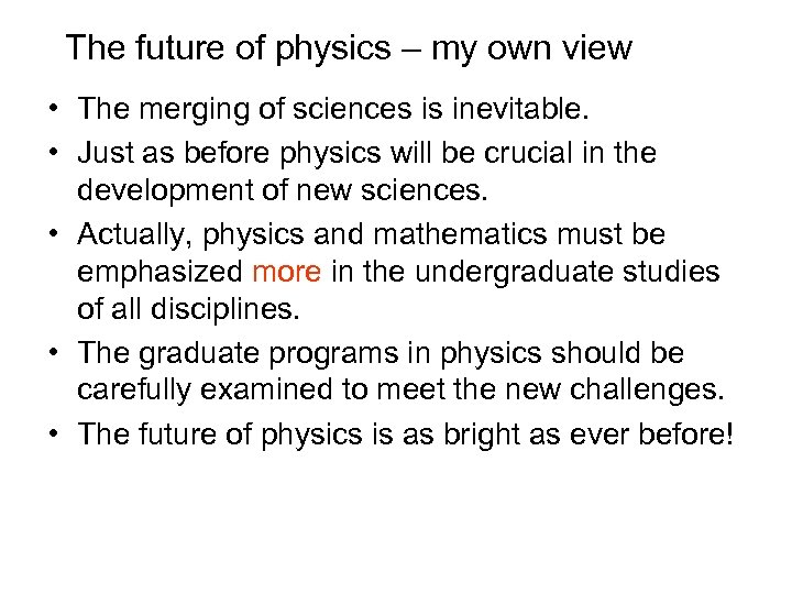 The future of physics – my own view • The merging of sciences is