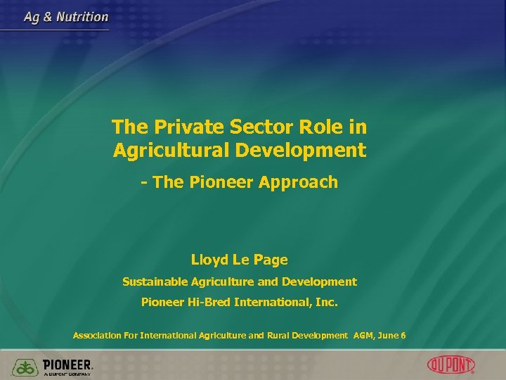 The Private Sector Role in Agricultural Development - The Pioneer Approach Lloyd Le Page