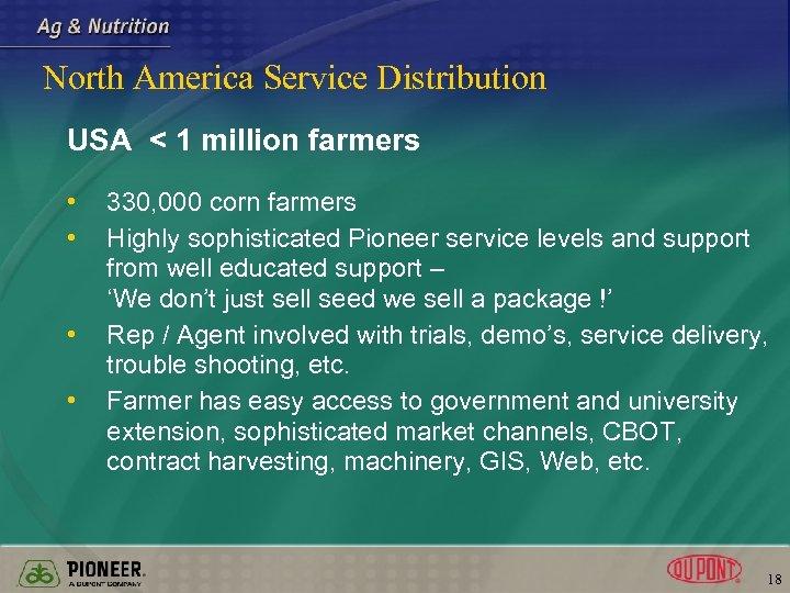 North America Service Distribution USA < 1 million farmers • • 330, 000 corn