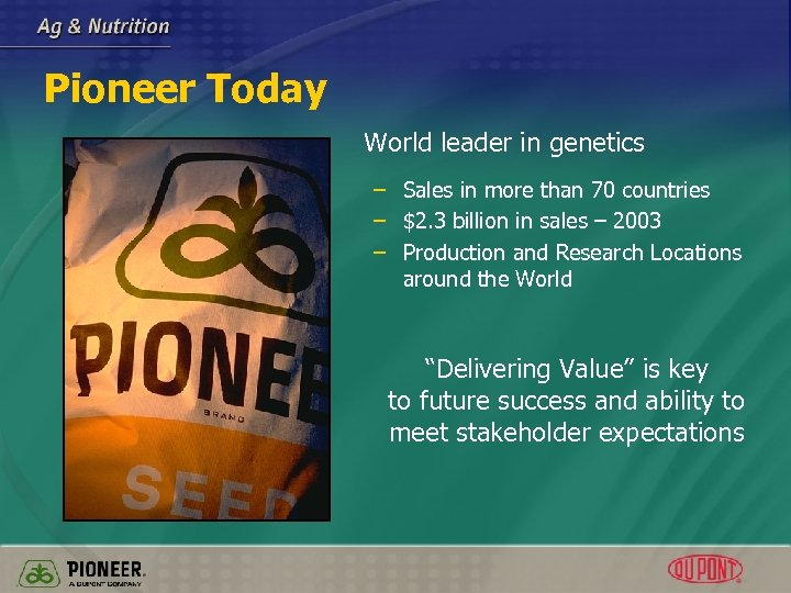 Pioneer Today World leader in genetics – Sales in more than 70 countries –