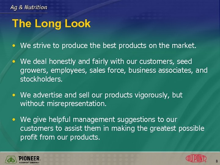 The Long Look • We strive to produce the best products on the market.