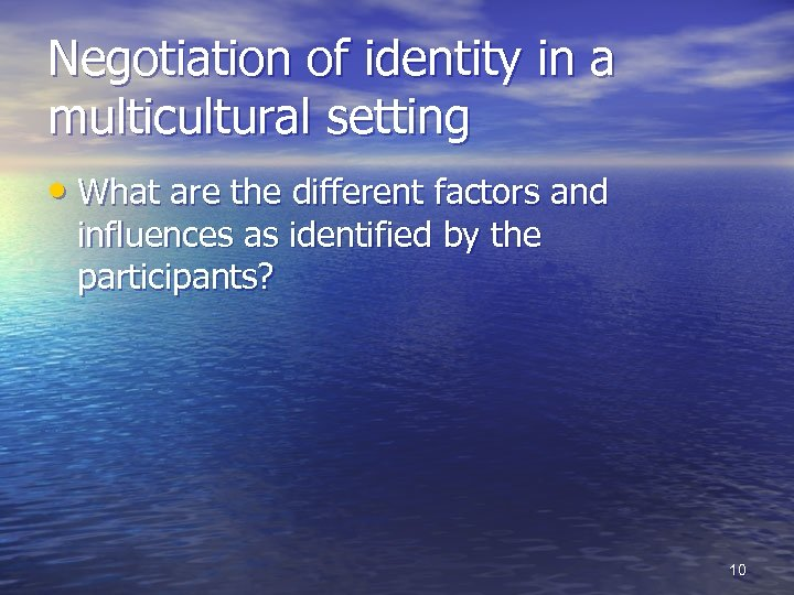 Negotiation of identity in a multicultural setting • What are the different factors and